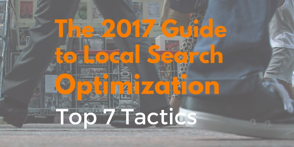 The 2017 Guide to Local Search Optimization: 7 Ways To Get More Customers