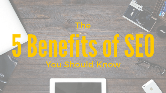 The 5 Benefits of SEO You Should Know